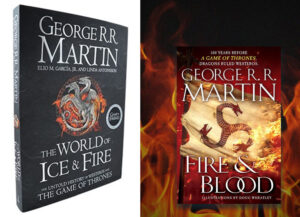"""""""The World of Ice and Fire"""" and """"Fire and Blood"""""""